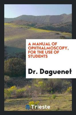 A Manual of Ophthalmoscopy, for the Use of Students (Paperback)