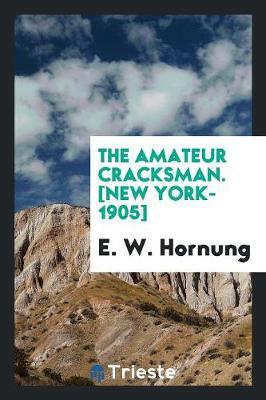 The Amateur Cracksman. [new York-1905] (Paperback)