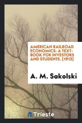 American Railroad Economics: A Text-Book for Investors and Students. [1913] (Paperback)