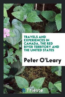 Travels and Experiences in Canada, the Red River Territory and the United States (Paperback)