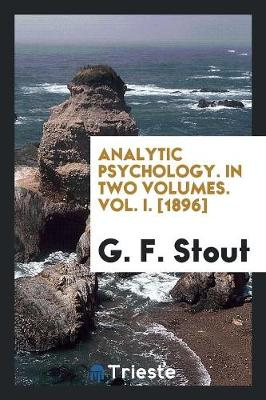 Analytic Psychology. in Two Volumes. Vol. I. [1896] (Paperback)