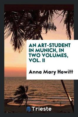 An Art-Student in Munich, in Two Volumes, Vol. II (Paperback)