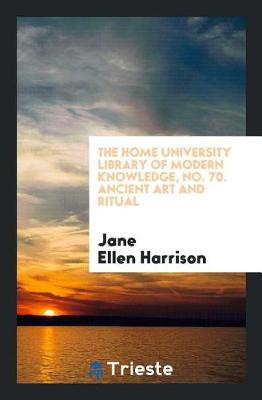 The Home University Library of Modern Knowledge, No. 70. Ancient Art and Ritual (Paperback)