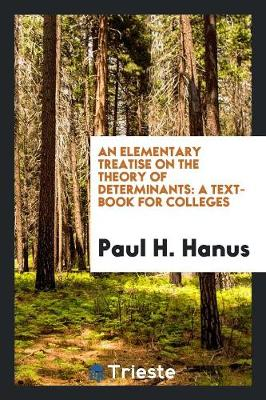 An Elementary Treatise on the Theory of Determinants: A Text-Book for Colleges (Paperback)