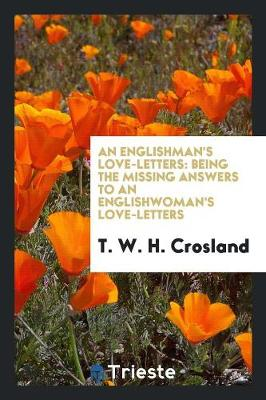 An Englishman's Love-Letters: Being the Missing Answers to an Englishwoman's Love-Letters (Paperback)