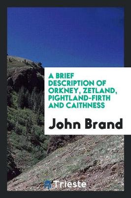 A Brief Description of Orkney, Zetland, Pightland-Firth and Caithness (Paperback)