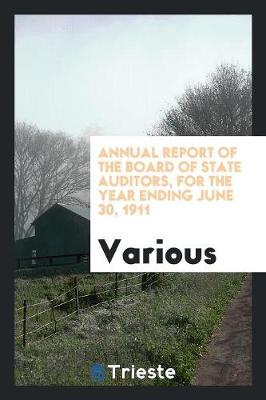Annual Report of the Board of State Auditors, for the Year Ending June 30, 1911 (Paperback)