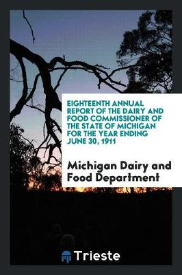 Eighteenth Annual Report of the Dairy and Food Commissioner of the State of Michigan for the Year Ending June 30, 1911 (Paperback)