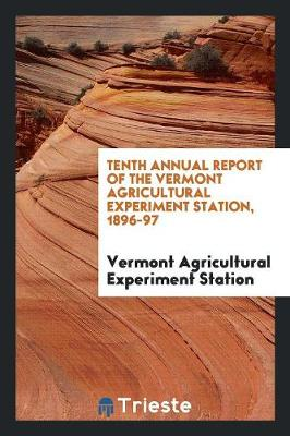 Tenth Annual Report of the Vermont Agricultural Experiment Station, 1896-97 (Paperback)
