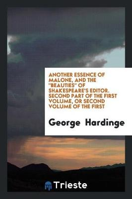 Another Essence of Malone, and the Beauties of Shakespeare's Editor. Second Part of the First Volume, or Second Volume of the First (Paperback)