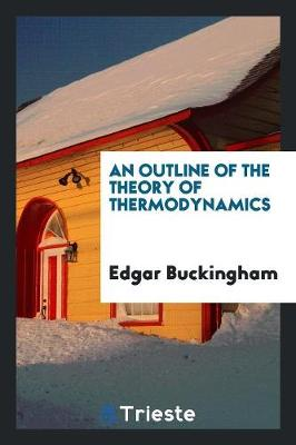 An Outline of the Theory of Thermodynamics (Paperback)