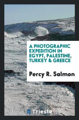 A Photographic Expedition in Egypt, Palestine, Turkey & Greece (Paperback)