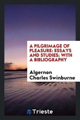 A Pilgrimage of Pleasure: Essays and Studies; With a Bibliography (Paperback)
