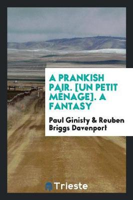 A Prankish Pair. [un Petit M nage]. a Fantasy (Paperback)