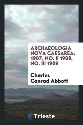 Archaeologia Nova Caesarea: 1907, No. II 1908, No. III 1909 (Paperback)
