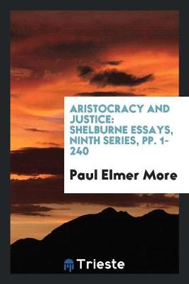Aristocracy and Justice: Shelburne Essays, Ninth Series, Pp. 1-240 (Paperback)