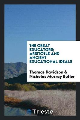 The Great Educators; Aristotle and Ancient Educational Ideals (Paperback)