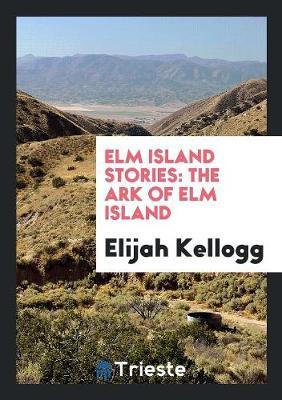 ELM Island Stories: The Ark of ELM Island (Paperback)