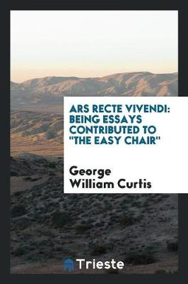 Ars Recte Vivendi: Being Essays Contributed to the Easy Chair (Paperback)