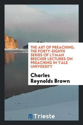 The Art of Preaching. the Forty-Eighth Series of Lyman Beecher Lectures on Preaching in Yale University (Paperback)
