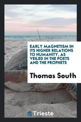 Early Magnetism in Its Higher Relations to Humanity: As Veiled in the Poets and the Prophets (Paperback)