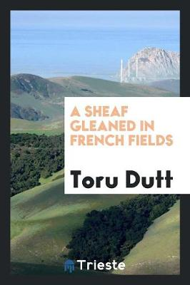 A Sheaf Gleaned in French Fields (Paperback)