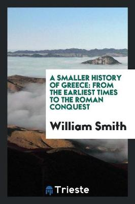 A Smaller History of Greece: From the Earliest Times to the Roman Conquest (Paperback)