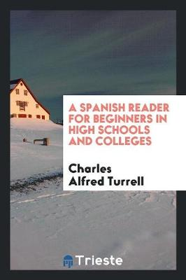 A Spanish Reader for Beginners in High Schools and Colleges (Paperback)