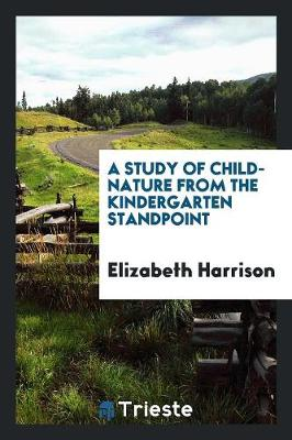 A Study of Child-Nature: From the Kindergarten Standpoint (Paperback)