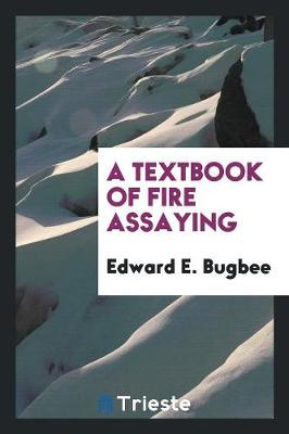 A Textbook of Fire Assaying (Paperback)