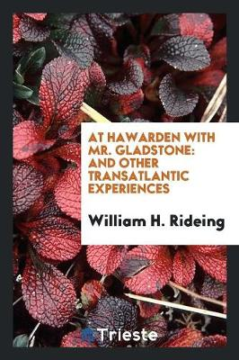 At Hawarden with Mr. Gladstone, and Other Transatlantic Experiences (Paperback)