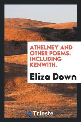 Athelney and Other Poems. Including Kenwith. (Paperback)