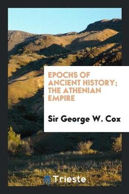 Epochs of Ancient History; The Athenian Empire (Paperback)