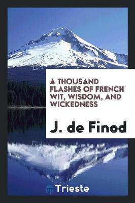 A Thousand Flashes of French Wit, Wisdom, and Wickedness (Paperback)