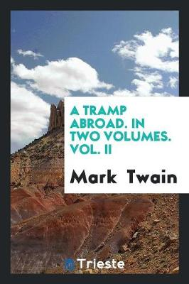 A Tramp Abroad. in Two Volumes. Vol. II (Paperback)