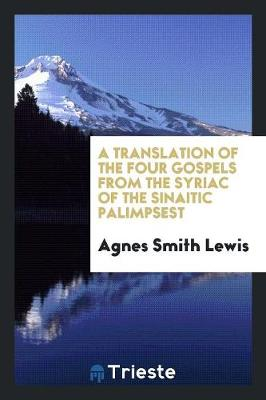 A Translation of the Four Gospels from the Syriac of the Sinaitic Palimpsest (Paperback)