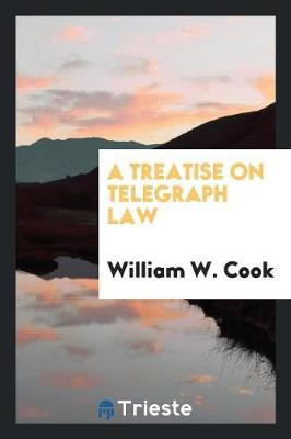 A Treatise on Telegraph Law (Paperback)