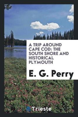 A Trip Around Cape Cod: The South Shore and Historical Plymouth (Paperback)