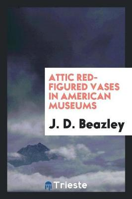 Attic Red-Figured Vases in American Museums (Paperback)