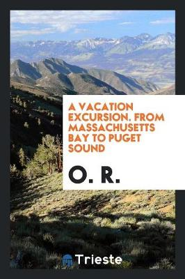 A Vacation Excursion. from Massachusetts Bay to Puget Sound (Paperback)