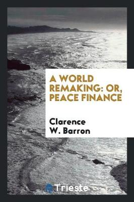 A World Remaking: Or, Peace Finance (Paperback)