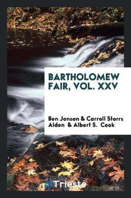Bartholomew Fair, Vol. XXV (Paperback)