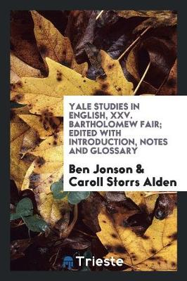 Yale Studies in English, XXV. Bartholomew Fair; Edited with Introduction, Notes and Glossary (Paperback)