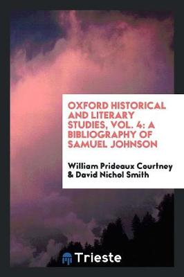 Oxford Historical and Literary Studies, Vol. 4: A Bibliography of Samuel Johnson (Paperback)