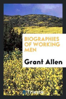 Biographies of Working Men (Paperback)