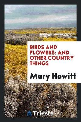 Birds and Flowers: And Other Country Things (Paperback)