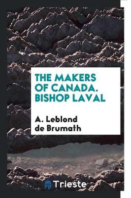The Makers of Canada. Bishop Laval (Paperback)