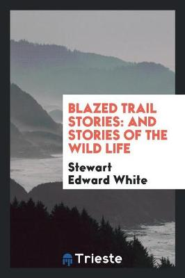 Blazed Trail Stories: And Stories of the Wild Life (Paperback)