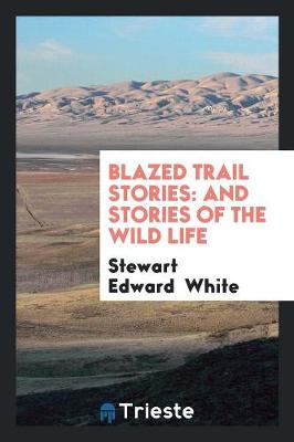 Blazed Trail Stories and Stories of the Wild Life (Paperback)
