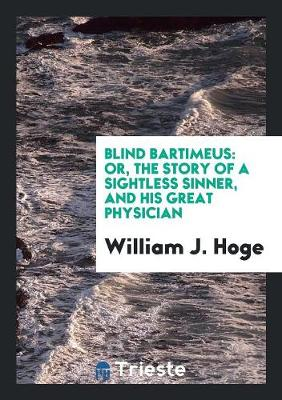 Blind Bartimeus: Or, the Story of a Sightless Sinner, and His Great Physician (Paperback)